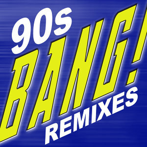 Bang! 90s Dance Remixes