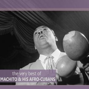The Very Best of Machito and His Afro-Cubans