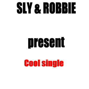 Sly & Robbie Present Cool single