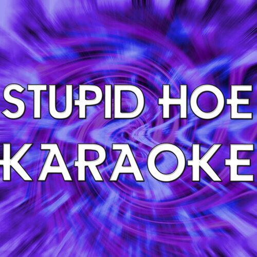 Stupid Hoe (In the style of Nicki Minaj) (Karaoke)