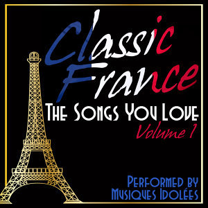 Classic France: The Songs You Love Vol. 1
