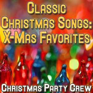 Classic Christmas Songs: X-Mas Favorites