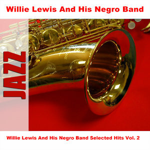 Willie Lewis And His Negro Band Selected Hits Vol. 2