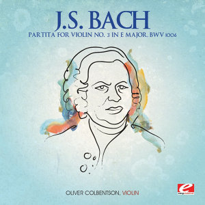 J.S. Bach: Partita for Violin No. 3 in E Major, BWV 1006 (Digitally Remastered)