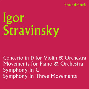 Stravinsky Conducts Stravinsky: Concerto in D for Violin & Orch., Mvts. for Piano & Orch., Symphony in C, Symphony in 3 Mvts.