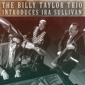 The Billy Taylor Trio Introduces Ira Sullivan