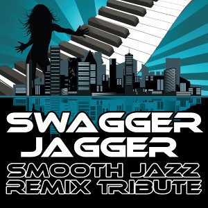 Swagger Jagger (Smooth Jazz Re-Mix Tribute to Cher Lloyd)