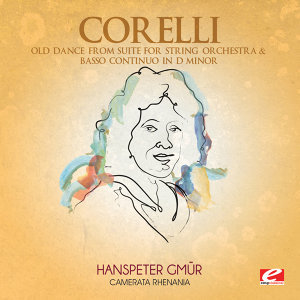 Corelli: Old Dance from Suite for String Orchestra & Basso Continuo in D Minor (Digitally Remastered)