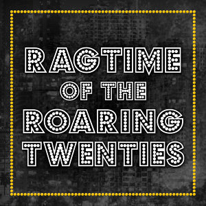 Ragtime of the Roaring Twenties