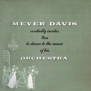 Meyer Davis Cordially Invites You To Dance To The Music Of His Orchestra