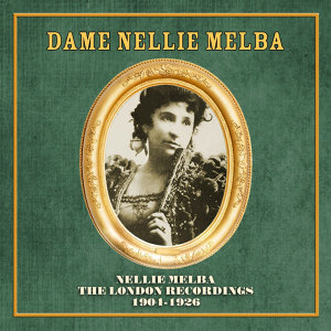 Nellie Melba: The London Recordings 1904-1926