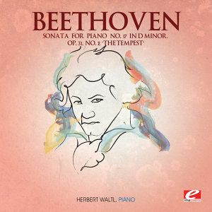 "Beethoven: Sonata for Piano No. 17 in D Minor, Op. 31, No. 2 ""The Tempest"" (Digitally Remastered)"