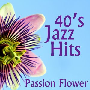Jazz Hits - Passion Flower - 1940s Music