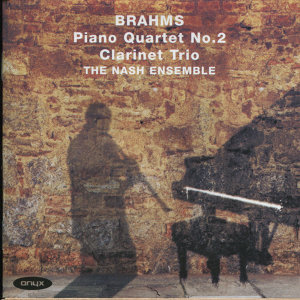 Brahms: Clarinet Trio in A Minor, Piano Quartet No. 2