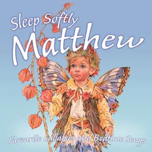 Sleep Softly Matthew - Lullabies and Sleepy Songs