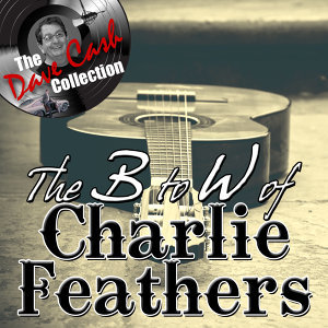The B to W of Charlie Feathers - [The Dave Cash Collection]
