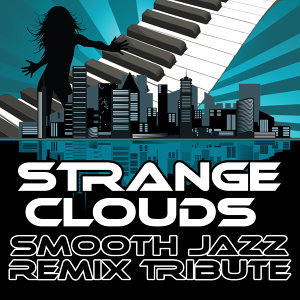Strange Clouds (Smooth Jazz Re-Mix Tribute to B.o.B & Lil Wayne)