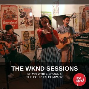 The Wknd Sessions Ep. 79: White Shoes & The Couples Company