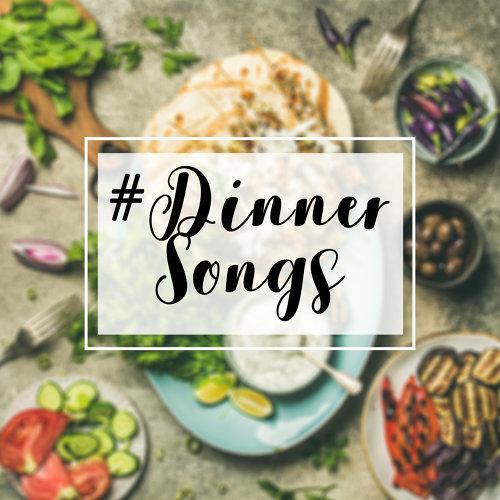 #Dinner Songs