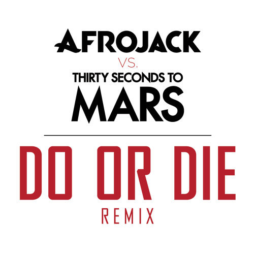 Do Or Die - Afrojack vs. THIRTY SECONDS TO MARS Remix