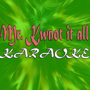 Mr. Know it all (In the style of Kelly Clarkson) (Karaoke)