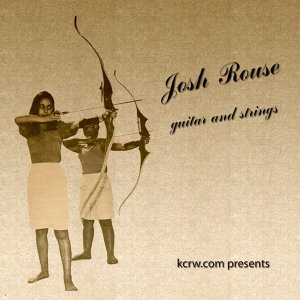 Kcrw Presents Josh Rouse - Guitar and Strings
