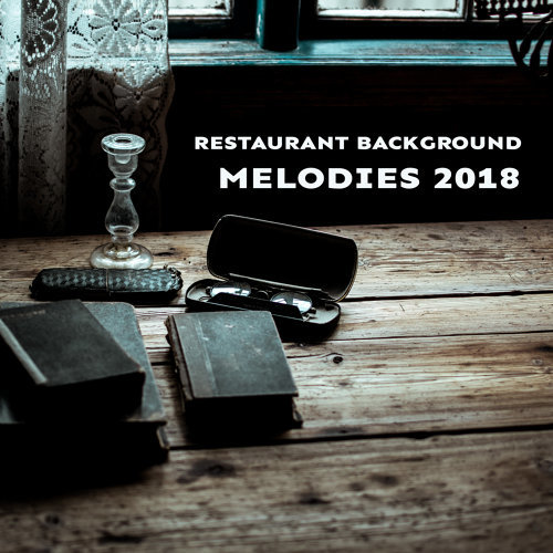 Restaurant Background Melodies 2018