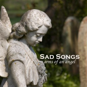 Sad Songs - Arms of an Angel - Soft Rock