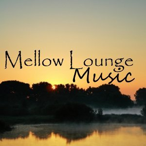 Mellow Music - Lounge Music - Quiet Music - Chill