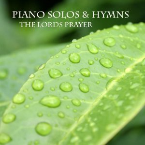 Piano Solos and Hymns - The Lords Prayer