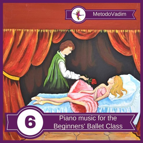 Piano music for the Beginners' Ballet Class, Vol. 6