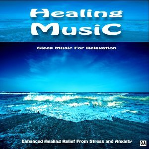 Sleep Music for Relaxation: Enhanced Healing Relief from Stress and Anxiety