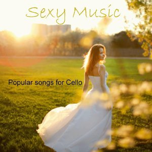 Sexy Music - Popular Song for Cello - The Child in Us