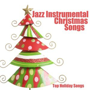 Jazz Instrumental Christmas Songs - Top Holiday Songs