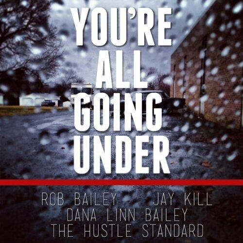 You're All Going Under (feat. Jay Kill & Dana Linn Bailey)