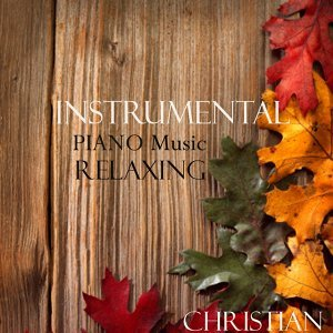Instrumental Piano Music - Relaxing Christian Songs