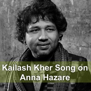 Kailash Kher Song on Anna Hazare