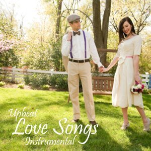 Upbeat Love Songs - Instrumental Love Songs