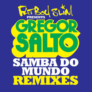 Samba Do Mundo (Fatboy Slim Presents Gregor Salto) - Remixes