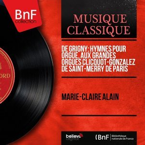de Grigny: Hymnes pour orgue, aux grandes orgues Clicquot-Gonzalez de Saint-Merry de Paris - Mono Version