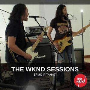 The Wknd Sessions Ep. 51: Pitahati