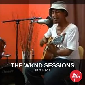 The Wknd Sessions Ep. 5: Meor