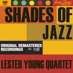 Shades of Jazz - Lester Young Quartet