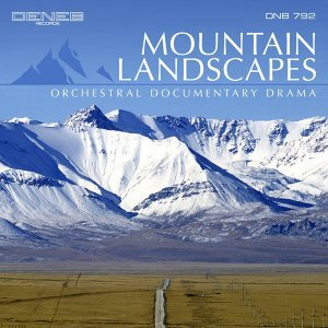 Mountain Landscapes - Orchestral Documentary Drama