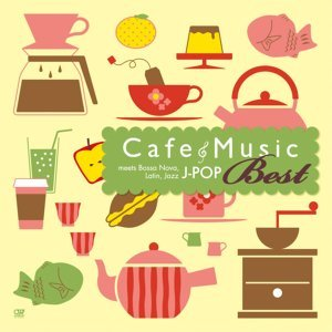 カフェ・ミュージックで聴くJ-POP Best