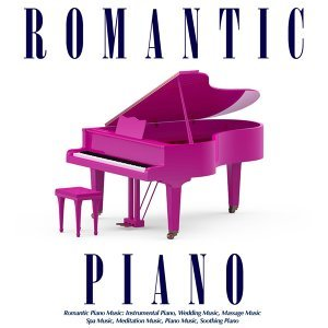 Romantic Piano Music: Instrumental Piano, Wedding Music, Massage Music, Spa Music, Meditation Music, Piano Music, Soothing Piano