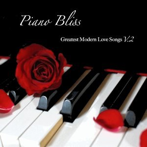 Piano Bliss: Greatest Modern Love Songs, Vol. 2