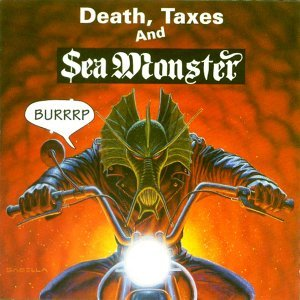 Death, Taxes and Sea Monster