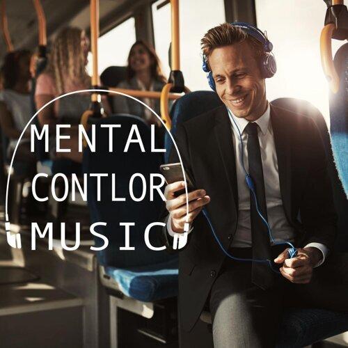 Mental Control Music -通勤時間で気持ちを整えるストレス解消BGM-