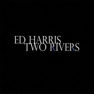 Ed Harris Two Rivers